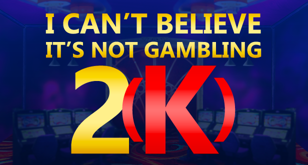 2K, I Can't Believe It's Not Gambling